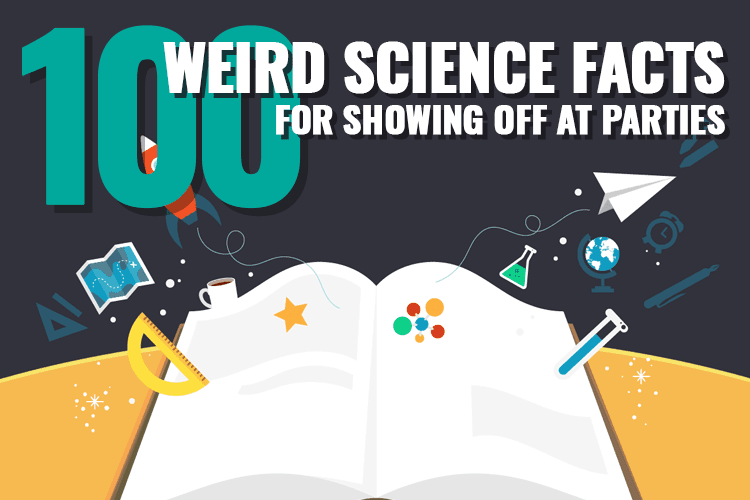 100+ Weird Science Facts to Blow Everybody's Minds